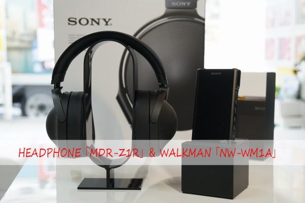 HEADPHONE「MDR-Z1R」-WALKMAN「NW-WM1A」