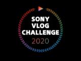 Sony VLOG CHALLENGE 2020